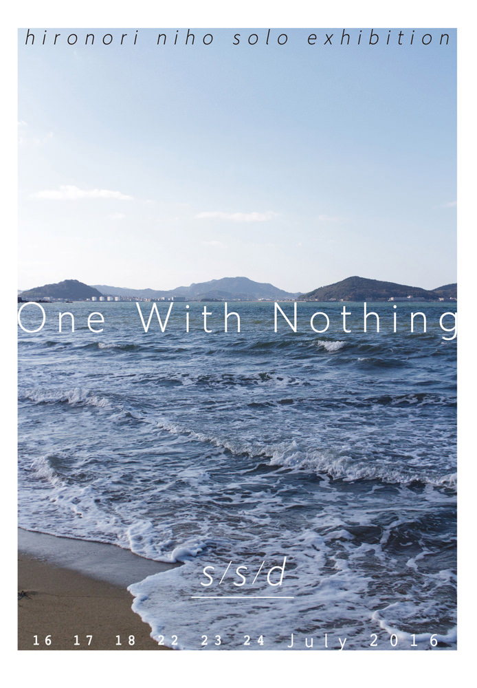 seadance-201607-ニホヒロノリ 展 One With Nothing